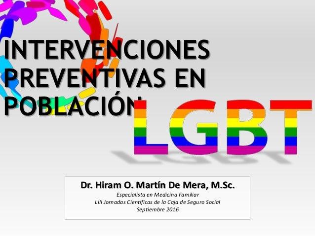 INTERVENCIONES PREVENTIVAS EN POBLACIÓN Dr. Hiram O. Martín De Mera, M.Sc. Especialista en Medicina Familiar LIII Jornadas...