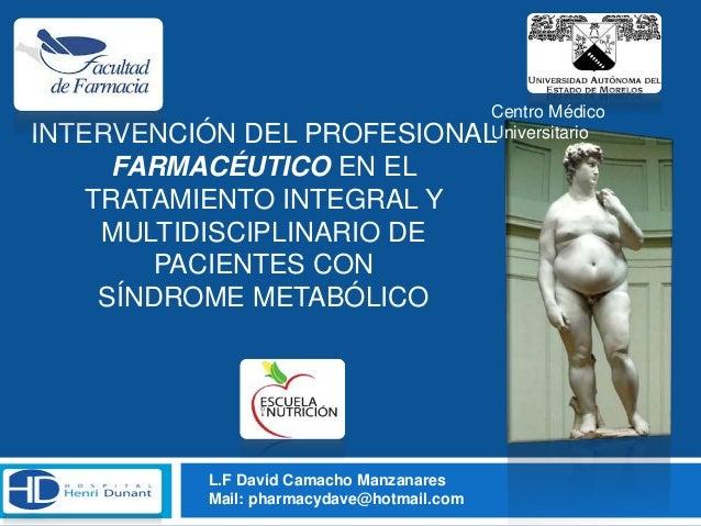INTERVENCIÓN DEL PROFESIONAL  FARMACÉUTICO EN EL  TRATAMIENTO INTEGRAL Y  MULTIDISCIPLINARIO DE  PACIENTES CON  SÍNDROME M...