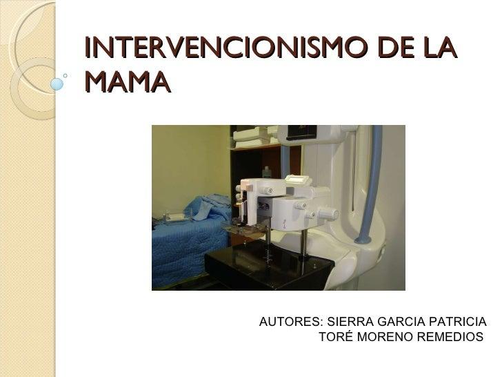 INTERVENCIONISMO DE LA MAMA AUTORES: SIERRA GARCIA PATRICIA TORÉ MORENO REMEDIOS
