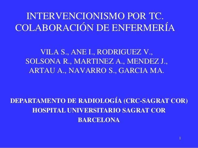 INTERVENCIONISMO POR TC. COLABORACIÓN DE ENFERMERÍA      VILA S., ANE I., RODRIGUEZ V.,   SOLSONA R., MARTINEZ A., MENDEZ ...