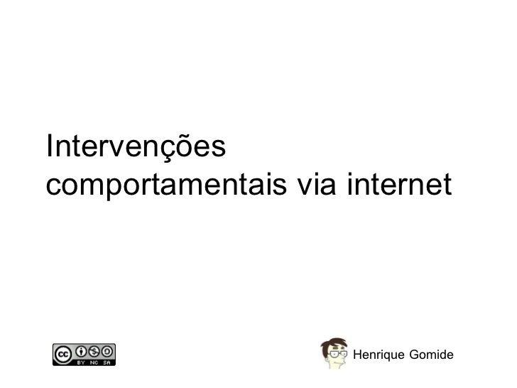 Intervenções comportamentais via internet Henrique Gomide