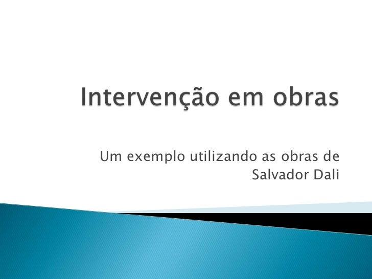 Um exemplo utilizando as obras de                    Salvador Dali