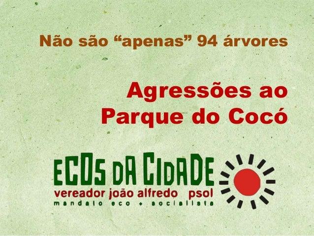 """Não são """"apenas"""" 94 árvores  Agressões ao Parque do Cocó"""