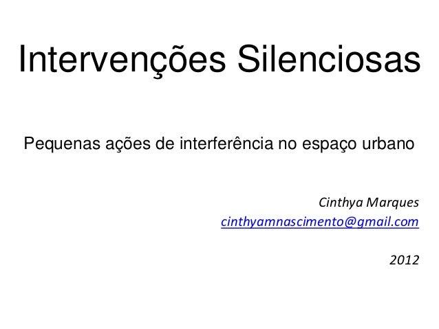 Intervenções SilenciosasPequenas ações de interferência no espaço urbano                                      Cinthya Marq...