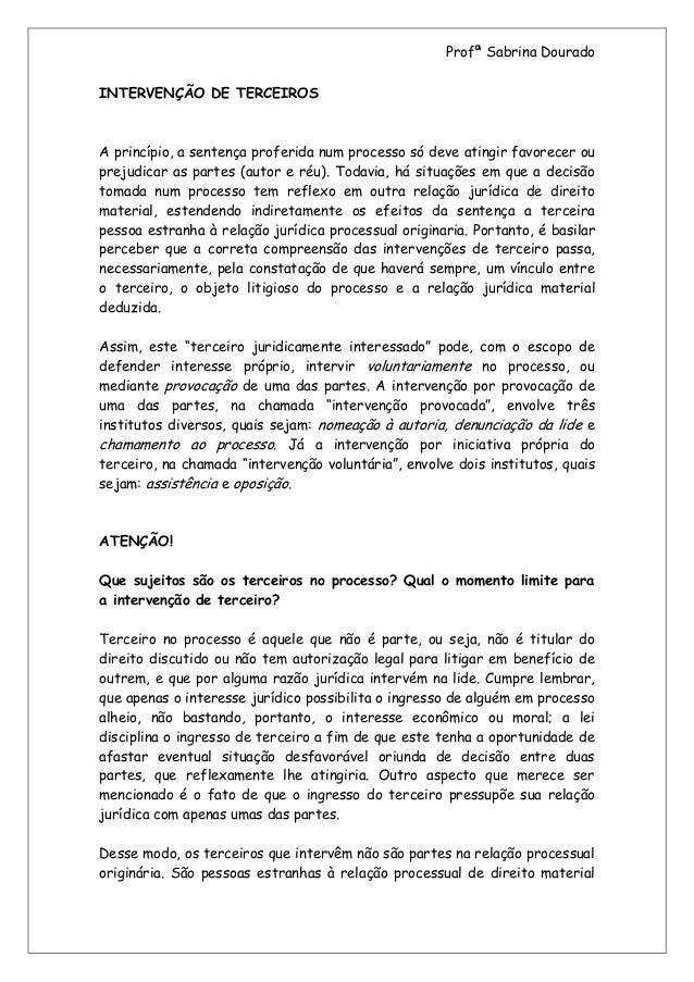 Profª Sabrina DouradoINTERVENÇÃO DE TERCEIROSA princípio, a sentença proferida num processo só deve atingir favorecer oupr...