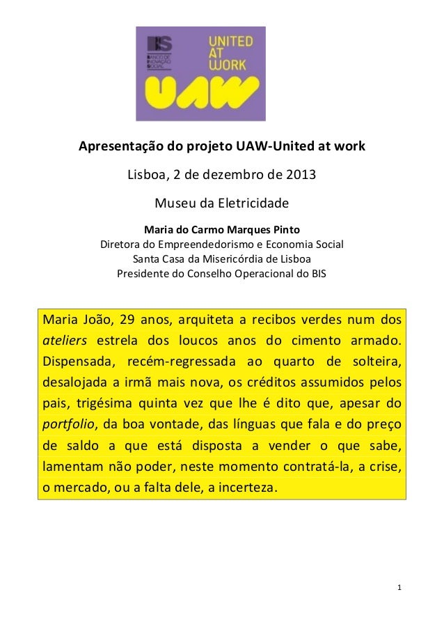 Apresentação do projeto UAW-United at work Lisboa, 2 de dezembro de 2013 Museu da Eletricidade Maria do Carmo Marques Pint...