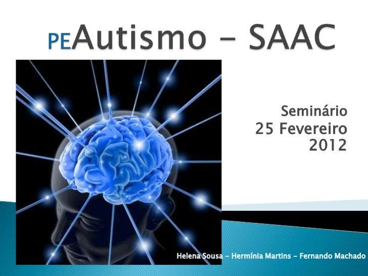 Seminário                    25 Fevereiro                           2012Helena Sousa - Hermínia Martins - Fernando Machado
