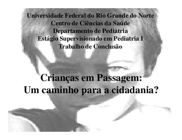 Universidade Federal do Rio Grande do Norte Centro de Ciências da Saúde Departamento de Pediatria Estágio Supervisionado e...