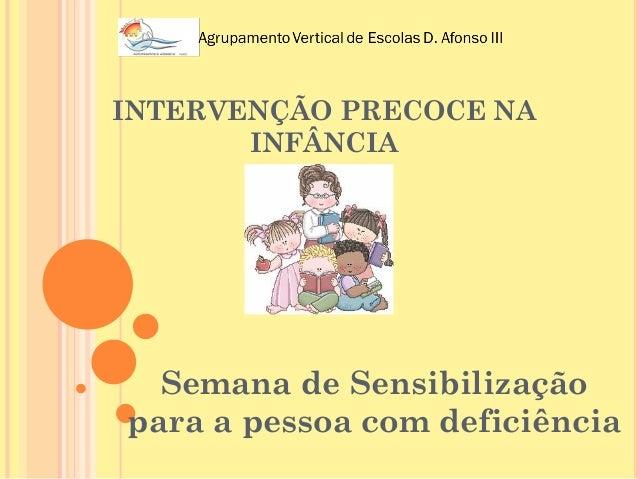 INTERVENÇÃO PRECOCE NA       INFÂNCIA  Semana de Sensibilizaçãopara a pessoa com deficiência