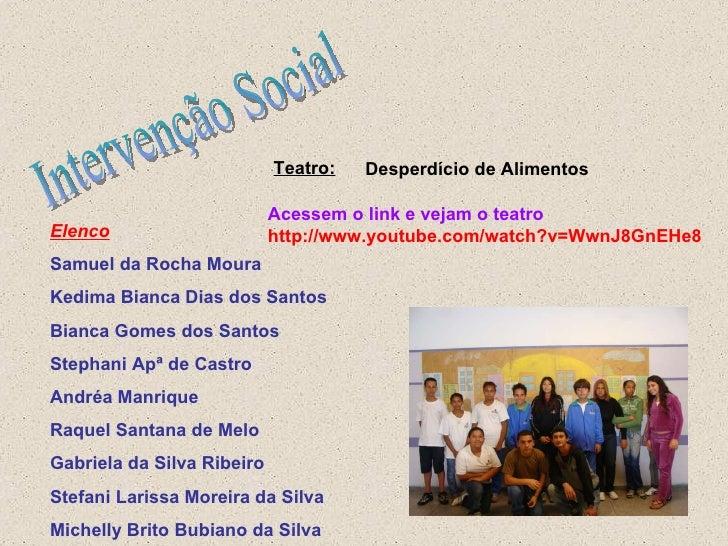 Intervenção Social Teatro: Elenco Samuel da Rocha Moura Kedima Bianca Dias dos Santos Bianca Gomes dos Santos Stephani Apª...