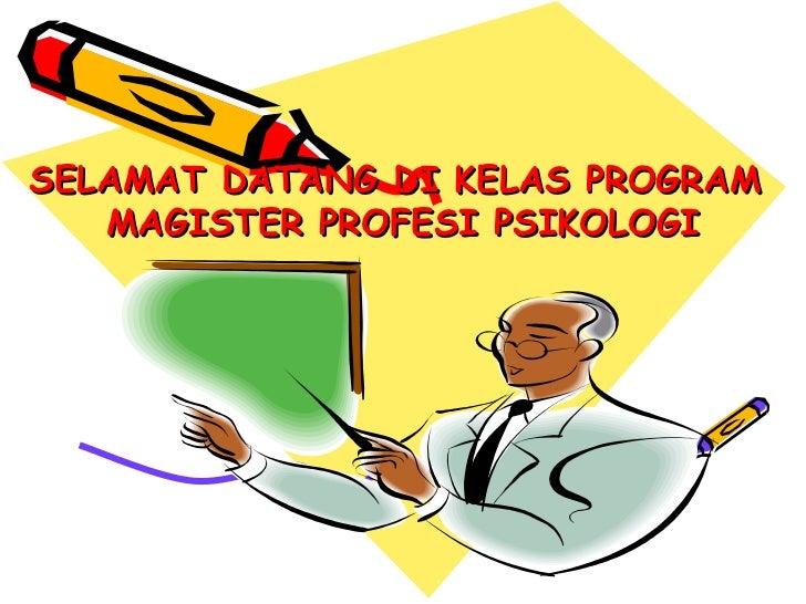 SELAMAT DATANG DI KELAS PROGRAM   MAGISTER PROFESI PSIKOLOGI