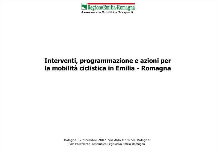 Assessorato Mobilità e Trasporti     Interventi, programmazione e azioni per la mobilità ciclistica in Emilia - Romagna   ...
