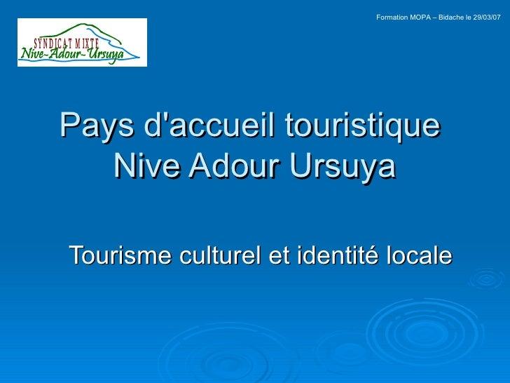 Pays d'accueil touristique  Nive Adour Ursuya Tourisme culturel et identité locale Formation MOPA – Bidache le 29/03/07