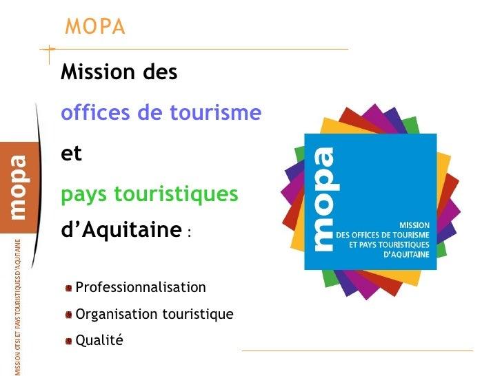 MOPA  Mission des offices de tourisme et pays touristiques d'Aquitaine :   Professionnalisation  Organisation touristique ...