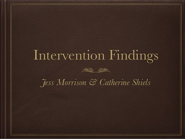 Intervention Findings Jess Morrison & Catherine Shiels