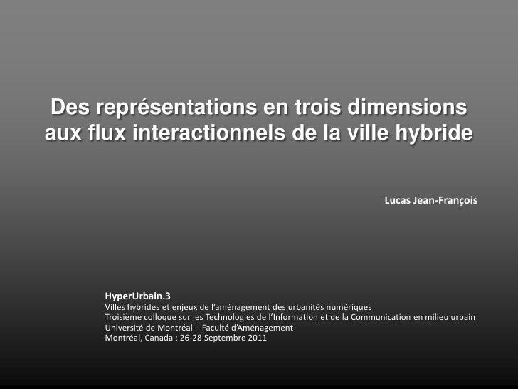 Des représentations en trois dimensions aux flux interactionnels de la ville hybride<br />    ...