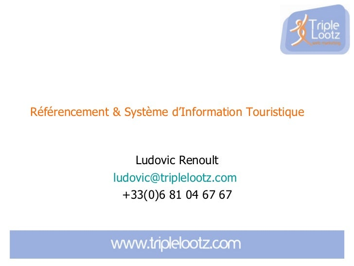 Référencement & Système d'Information Touristique                  Ludovic Renoult              ludovic@triplelootz.com   ...