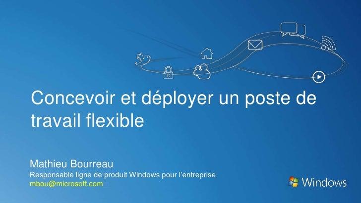 Concevoir et déployer un poste detravail flexibleMathieu BourreauResponsable ligne de produit Windows pour l'entreprisembo...
