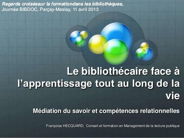 Regards croiséssur la formationdans les bibliothèques,Journée BIBDOC, Parçay-Meslay, 11 avril 2013                 Le bibl...