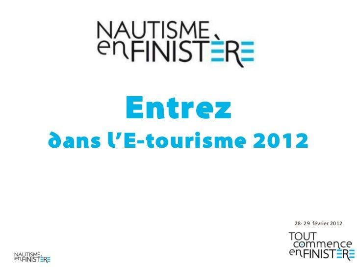 Entrezdans l'E-tourisme 2012                    28- 29 février 2012