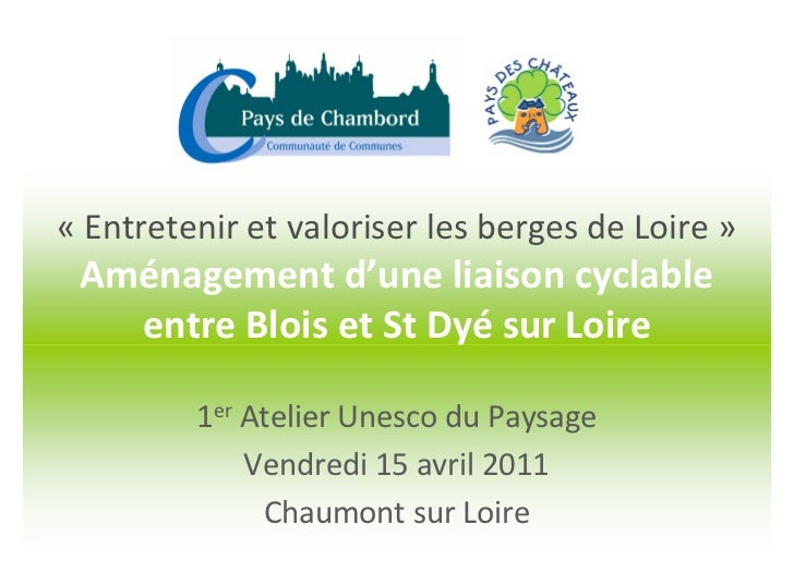 « Entretenir et valoriser les berges de Loire » Aménagement d'une liaison cyclable   entre Blois et St Dyé sur Loire      ...
