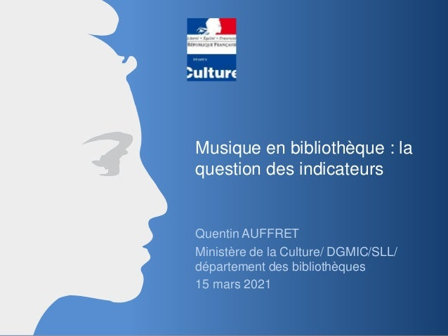 Ministère de la Culture Musique en bibliothèque : la question des indicateurs Quentin AUFFRET Ministère de la Culture/ DGM...