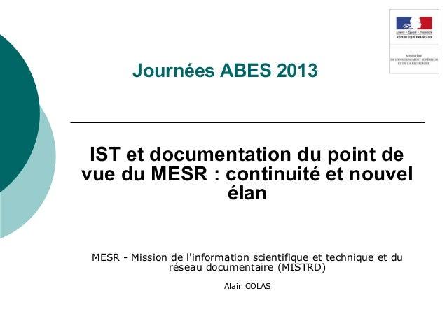Journées ABES 2013IST et documentation du point devue du MESR : continuité et nouvelélanMESR - Mission de linformation sci...