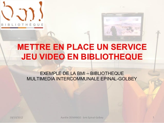 METTRE EN PLACE UN SERVICE      JEU VIDEO EN BIBLIOTHEQUE                  EXEMPLE DE LA BMI – BIBLIOTHEQUE             MU...