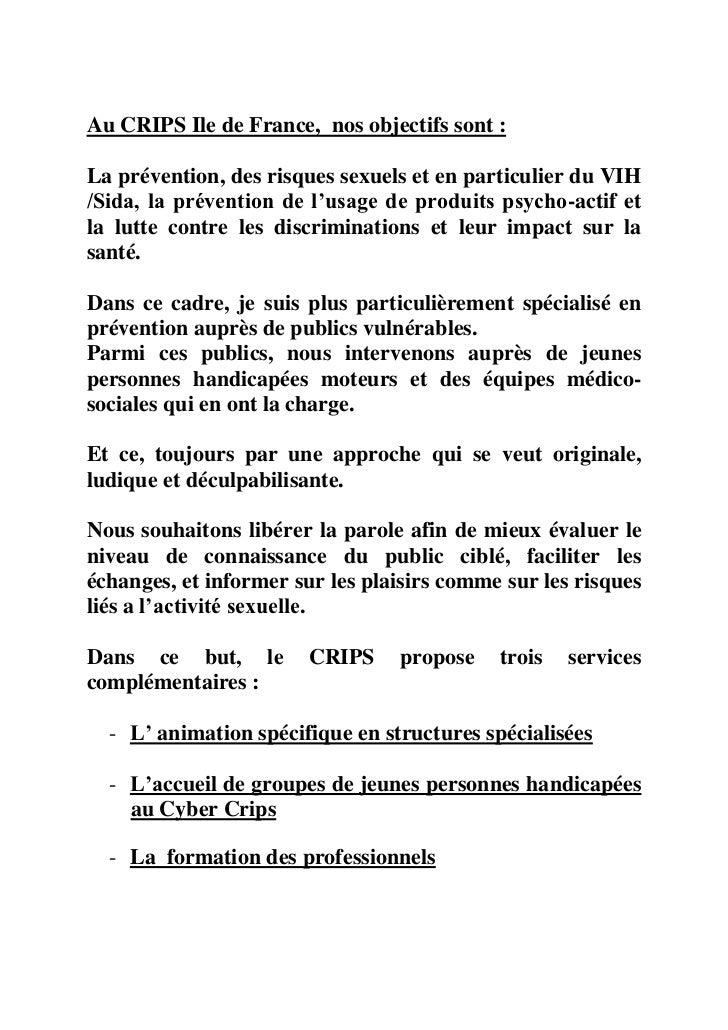 Au CRIPS Ile de France, nos objectifs sont :La prévention, des risques sexuels et en particulier du VIH/Sida, la préventio...