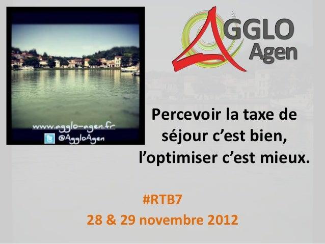 Percevoir la taxe de           séjour c'est bien,       l'optimiser c'est mieux.        #RTB728 & 29 novembre 2012