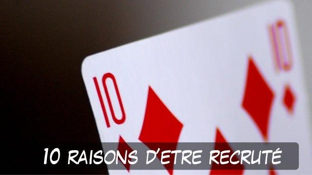 10 raisons d'etre recruté