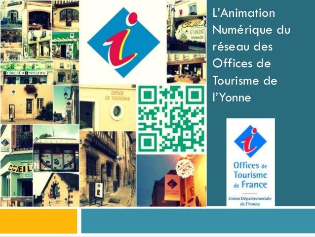L'AnimationNumérique duréseau desOffices deTourisme del'Yonne