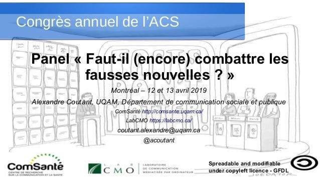 Congrès annuel de l'ACS Panel «Faut-il (encore) combattre les fausses nouvelles ?» Montréal – 12 et 13 avril 2019 Alexan...