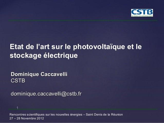Etat de l'art sur le photovoltaïque et lestockage électriqueDominique CaccavelliCSTBdominique.caccavelli@cstb.frRencontres...