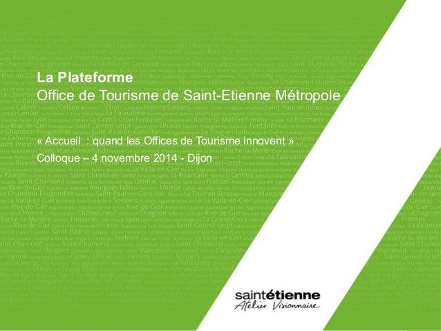 La Plateforme  Office de Tourisme de Saint-Etienne Métropole  « Accueil : quand les Offices de Tourisme innovent »  Colloq...