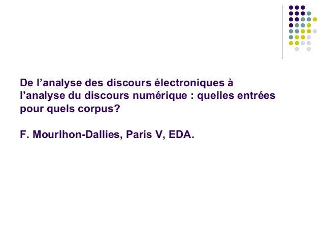 De l'analyse des discours électroniques à l'analyse du discours numérique : quelles entrées pour quels corpus? F. Mourlhon...