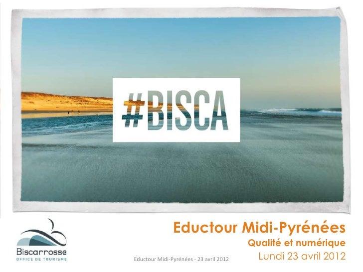 Eductour Midi-Pyrénées                                         Qualité et numériqueEductour Midi-Pyrénées - 23 avril 2012 ...
