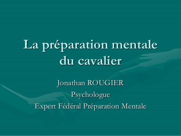 La préparation mentale du cavalier Jonathan ROUGIER Psychologue Expert Fédéral Préparation Mentale