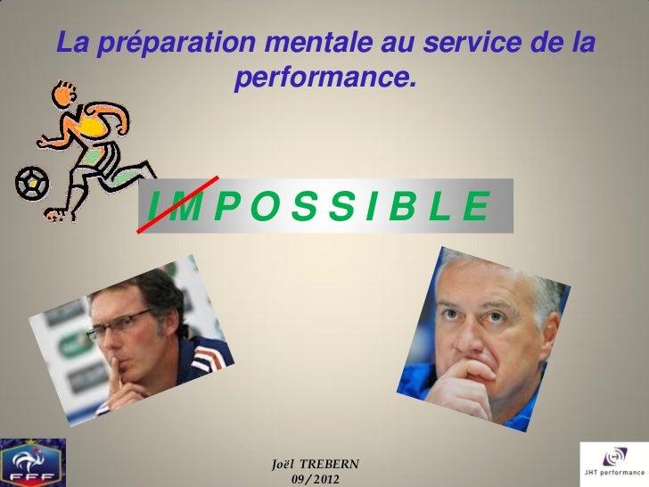 La préparation mentale au service de la             performance.      IMPOSSIBLE               Joël TREBERN               ...