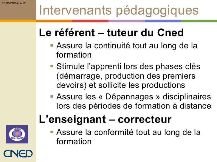 Intervenants pédagogiques <ul><li>Le référent – tuteur du Cned </li></ul><ul><ul><li>Assure la continuité tout au long de ...