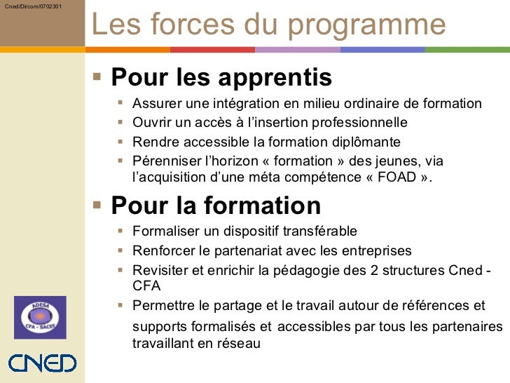 Les forces du programme <ul><li>Pour les apprentis </li></ul><ul><ul><li>Assurer une intégration en milieu ordinaire de fo...
