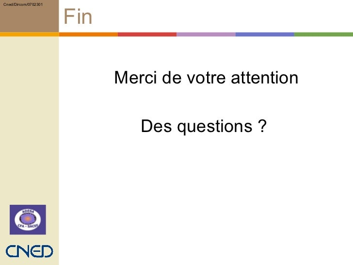 Fin <ul><li>Merci de votre attention </li></ul><ul><li>Des questions ?  </li></ul>