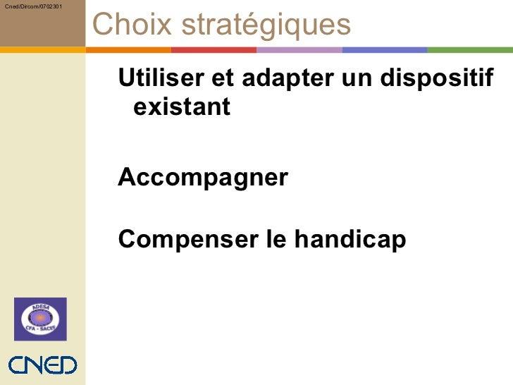 Choix stratégiques <ul><ul><li>Utiliser et adapter un dispositif existant </li></ul></ul><ul><ul><li>Accompagner  </li></u...