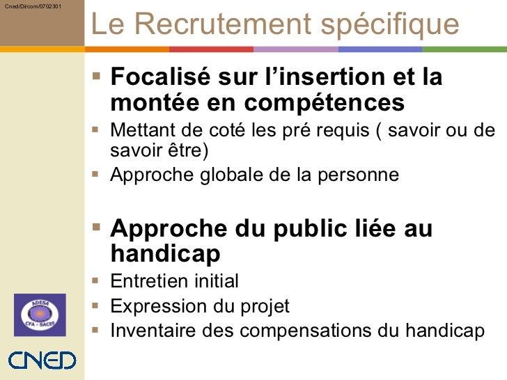 Le Recrutement spécifique  <ul><li>Focalisé sur l'insertion et la montée en compétences   </li></ul><ul><li>Mettant de cot...