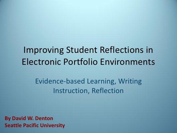 Improving Student Reflections in       Electronic Portfolio Environments             Evidence-based Learning, Writing     ...