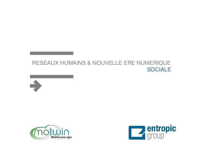 RESEAUX HUMAINS & NOUVELLE ERE NUMERIQUE SOCIALE