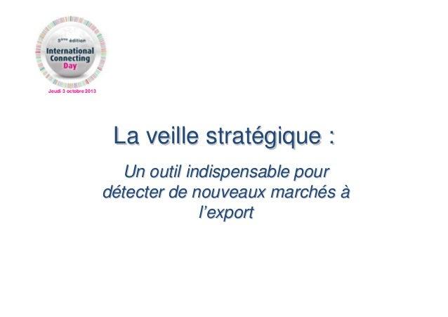 Jeudi 3 octobre 2013 La veille stratLa veille stratéégique :gique : Un outil indispensable pourUn outil indispensable pour...