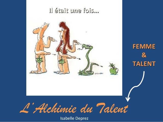 Isabelle Deprez Il était une fois… FEMME & TALENT L'Alchimie du Talent