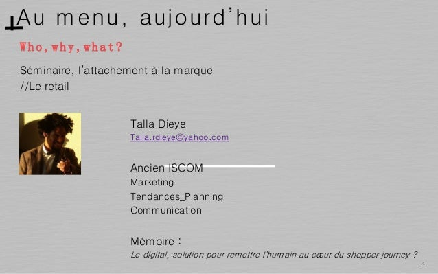 Au menu, aujourd'hui 4 Talla Dieye Talla.rdieye@yahoo.com Ancien ISCOM Marketing Tendances_Planning Communication Mémoire ...