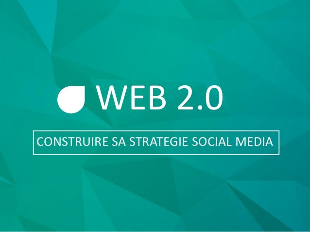 WEB 2.0 CONSTRUIRE SA STRATEGIE SOCIAL MEDIA